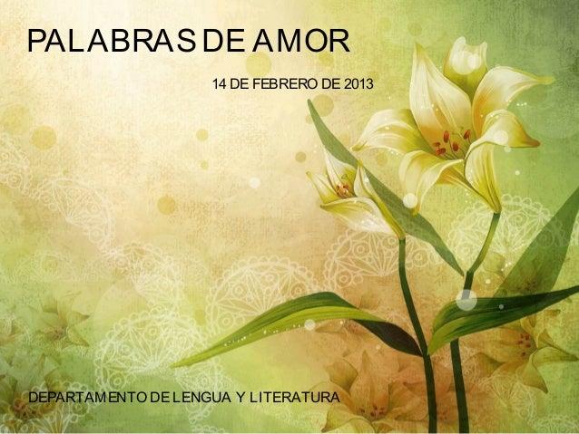 PALABRAS DE AMOR                    14 DE FEBRERO DE 2013              PALABRAS DE AMORDEPARTAMENTO DE LENGUA Y LITERATURA