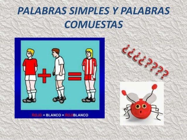 PALABRAS SIMPLES Y PALABRAS  COMUESTAS