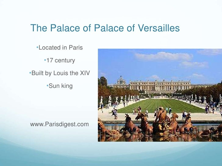 The Palace of Palace of Versailles<br /><ul><li>Located in Paris