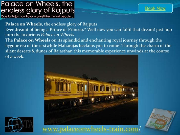Book Now Palace on Wheels, the endless glory of RajputsEver dreamt of being a Prince or Princess? Well now you can fulfil ...