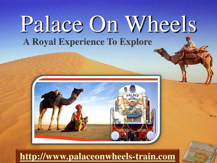 Palace On Wheels<br />A Royal Experience To Explore<br />http://www.palaceonwheels-train.com<br />