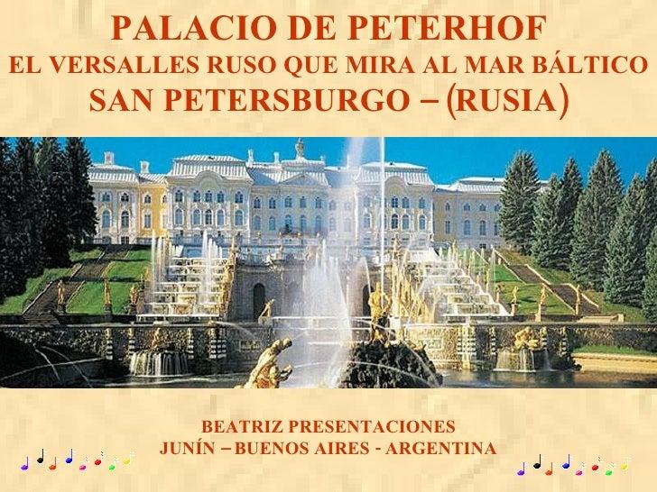 PALACIO DE PETERHOF EL VERSALLES RUSO QUE MIRA AL MAR BÁLTICO SAN PETERSBURGO – (RUSIA) BEATRIZ PRESENTACIONES JUNÍN – BUE...