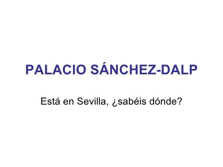 PALACIO SÁNCHEZ-DALP Está en Sevilla, ¿sabéis dónde?