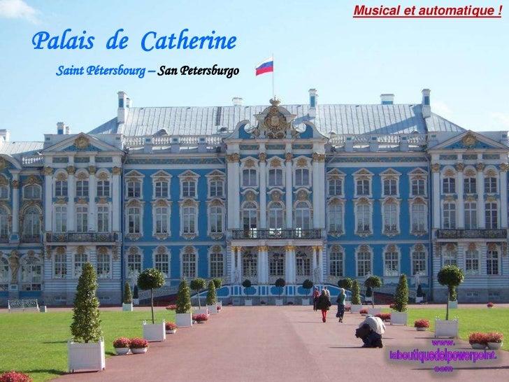 Musical et automatique !Palais de Catherine  Saint Pétersbourg – San Petersburgo