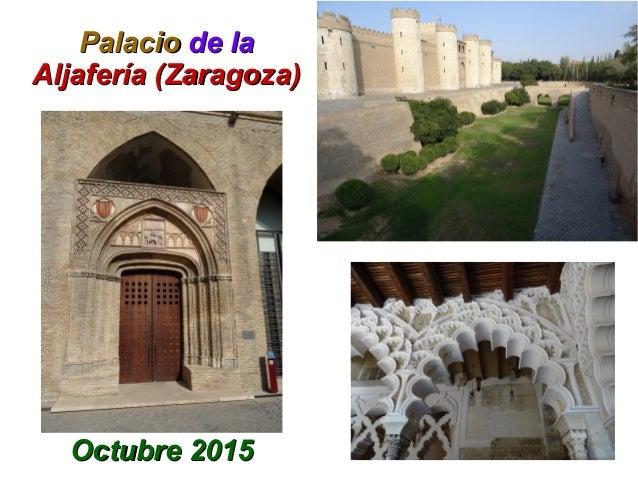 PalacioPalacio de lade la Aljafería (Zaragoza)Aljafería (Zaragoza) Octubre 2015Octubre 2015