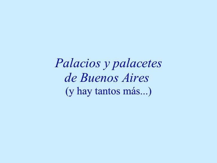Palacios y palacetes  de Buenos Aires   (y hay tantos más...)