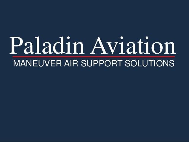 Paladin Aviation MANEUVER AIR SUPPORT SOLUTIONS