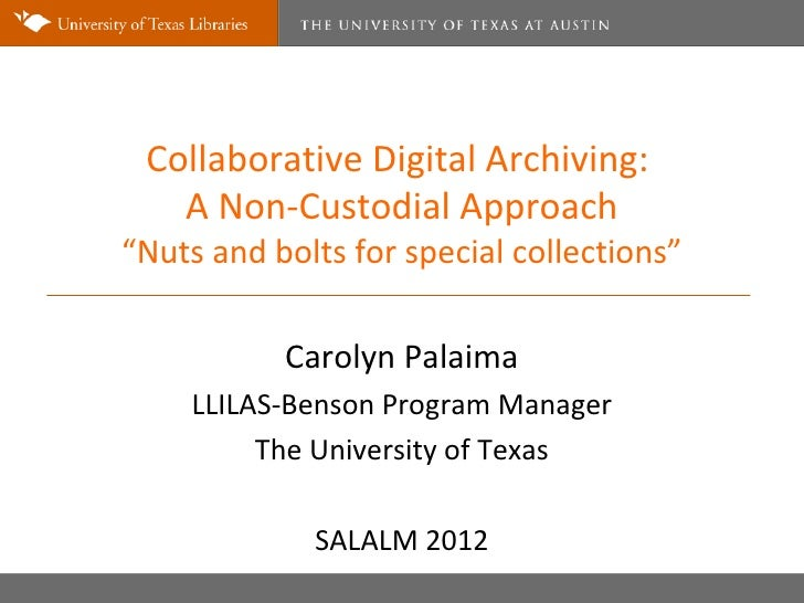 "Collaborative Digital Archiving:   A Non-Custodial Approach""Nuts and bolts for special collections""           Carolyn Pala..."