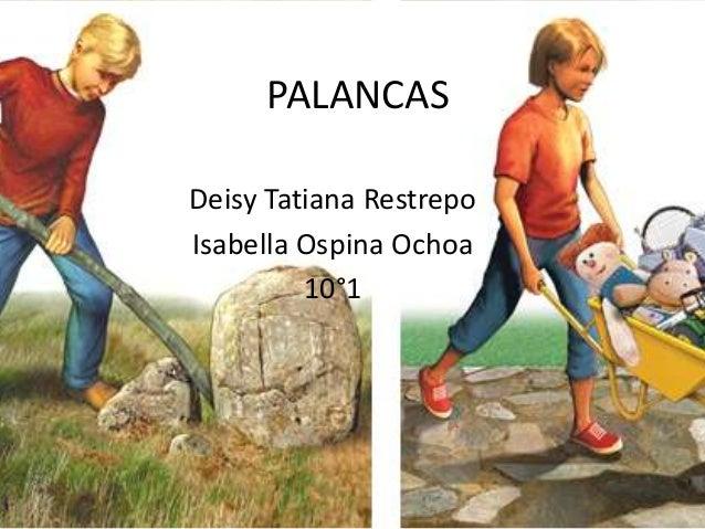 PALANCAS Deisy Tatiana Restrepo Isabella Ospina Ochoa 10°1