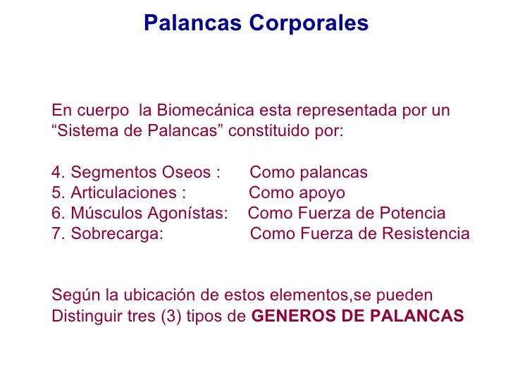 """Palancas Corporales <ul><li>En cuerpo  la Biomecánica esta representada por un </li></ul><ul><li>"""" Sistema de Palancas"""" co..."""