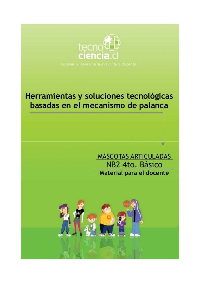 Herramientas y soluciones tecnológicas basadas en el mecanismo de palanca MASCOTAS ARTICULADAS NB2 4to. Básico Material pa...