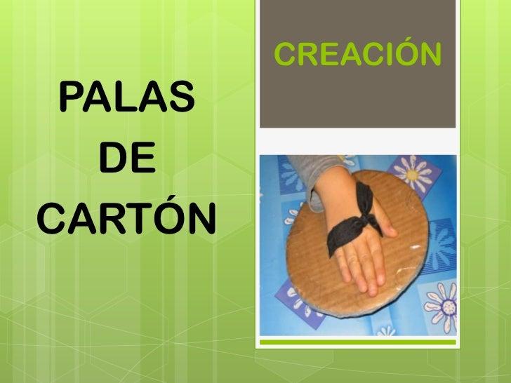 CREACIÓN PALAS  DECARTÓN