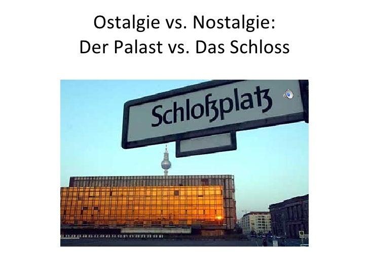 Ostalgie vs. Nostalgie: Der Palast vs. Das Schloss