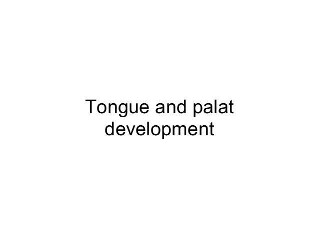 Tongue and palat development