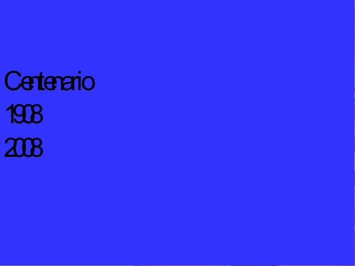 Centenario 1908 2008