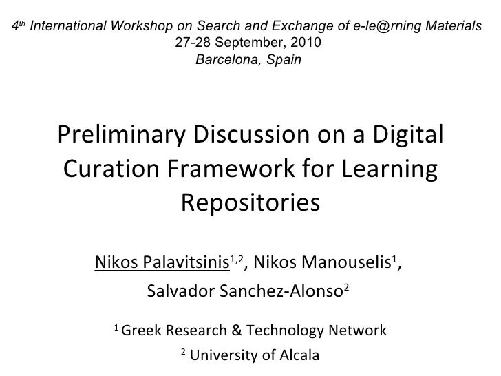 Preliminary Discussion on a Digital Curation Framework for Learning Repositories Nikos Palavitsinis 1,2 , Nikos Manouselis...