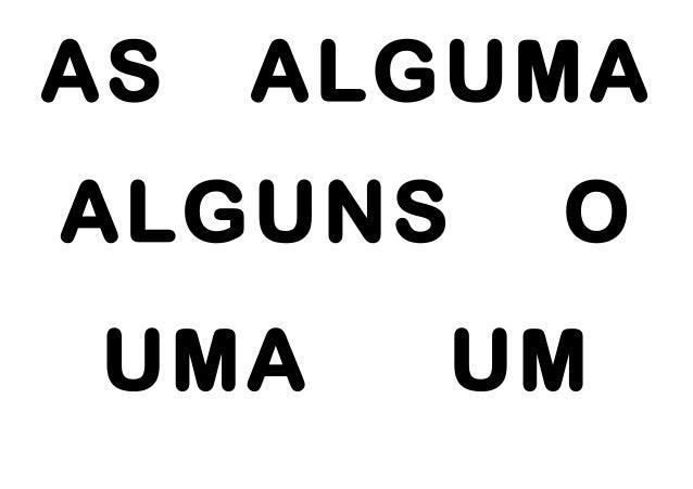 AS ALGUMA ALGUNS O UMA UM