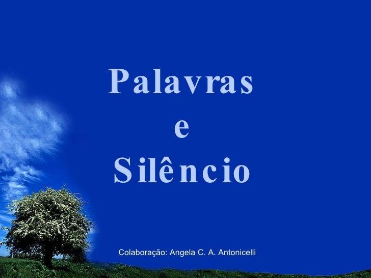 Palavras e Silêncio Colaboração: Angela C. A. Antonicelli