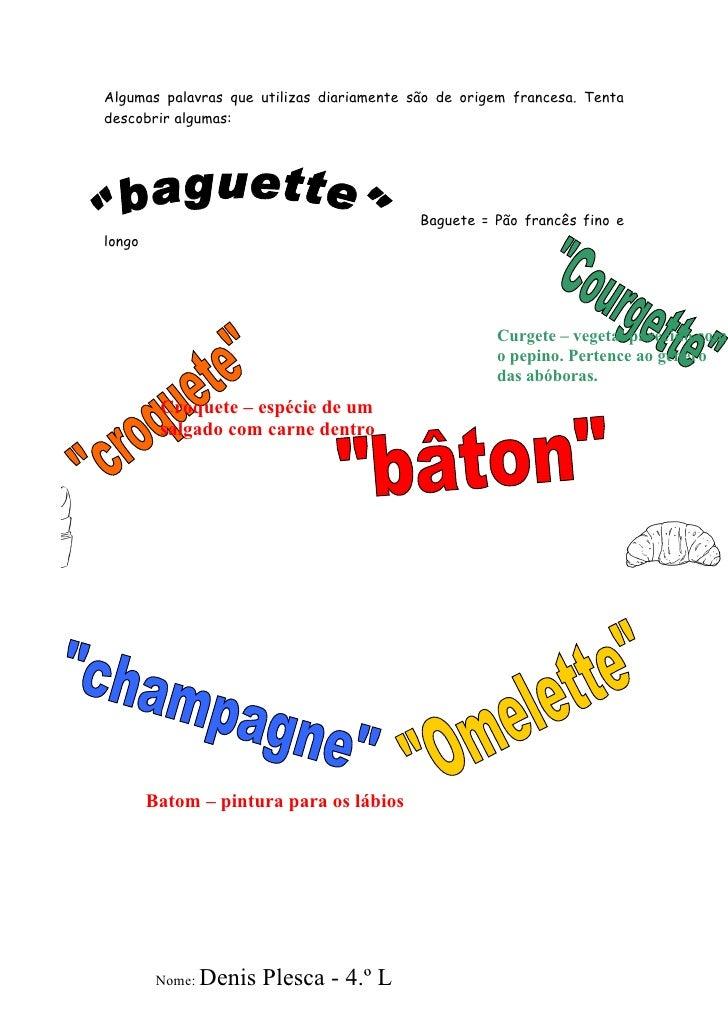 Algumas palavras que utilizas diariamente são de origem francesa. Tentadescobrir algumas:                                 ...