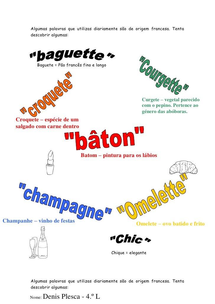 Algumas palavras que utilizas diariamente são de origem francesa. Tenta          descobrir algumas:             Baguete = ...