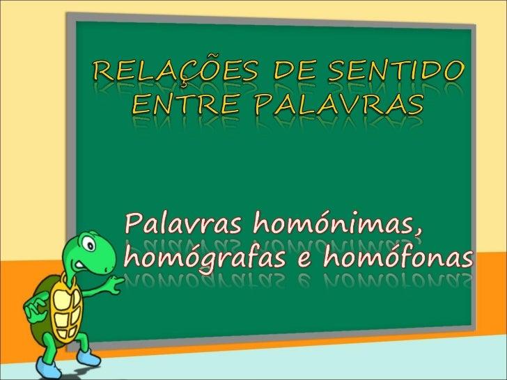 Palavrashomónimas,homógrafasehomófonas