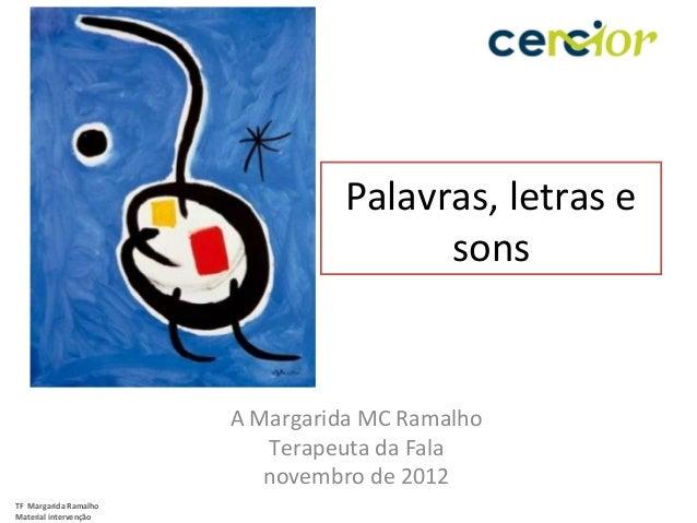 Palavras, letras e                                       sons                       A Margarida MC Ramalho                ...
