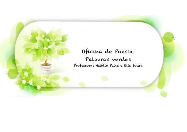 Oficina de Poesia: Palavras verdes Professoras Natália Paiva e Rita Sousa