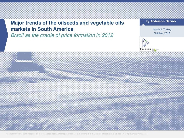 i by Anderson Galvão     Major trends of the oilseeds and vegetable oils     markets in South America                     ...