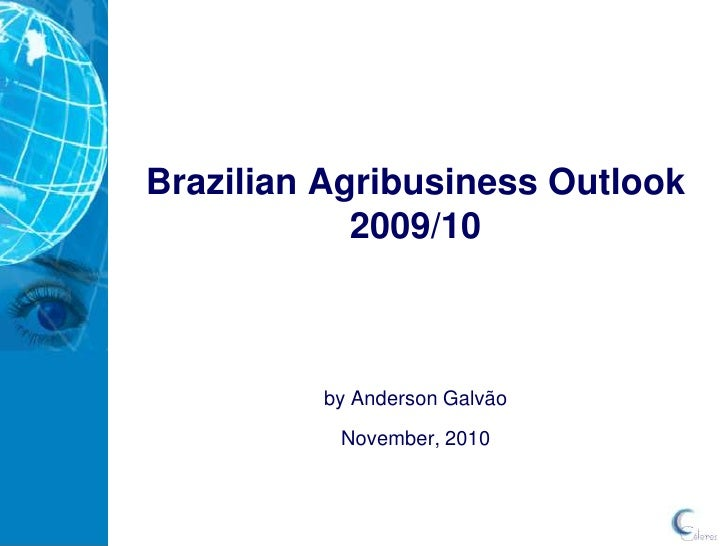 Brazilian Agribusiness Outlook2009/10<br />by Anderson Galvão<br />November, 2010<br />