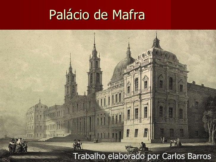 Palácio de Mafra        Trabalho elaborado por Carlos Barros