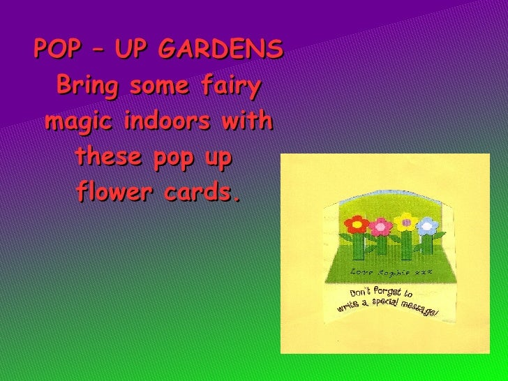 POP – UP GARDENS Bring some fairy magic indoors with these pop up  flower cards.