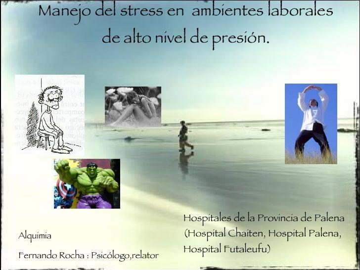 Manejo del stress en  ambientes laborales de alto nivel de presión . Hospitales de la Provincia de Palena (Hospital Chaite...