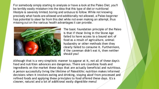 For somebody simply starting to analysis or have a look at the Paleo Diet, you'll be terribly easily mistaken into the ide...