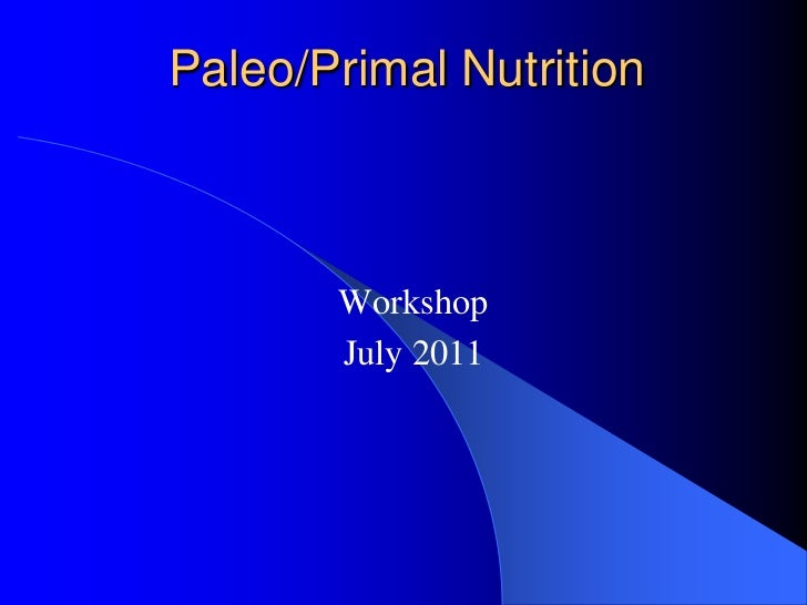 Paleo/Primal Nutrition<br />Workshop<br />July 2011<br />