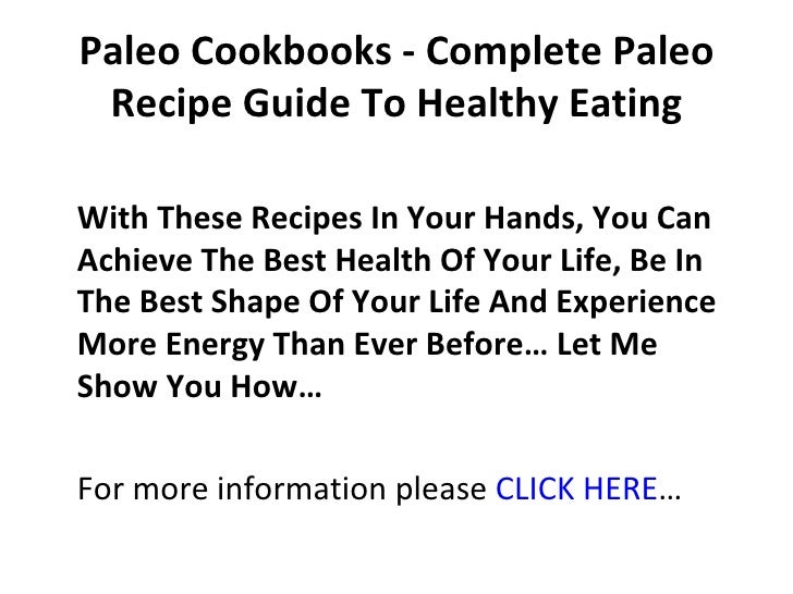 Paleo Cookbooks - Complete Paleo Recipe Guide To Healthy EatingWith These Recipes In Your Hands, You CanAchieve The Best H...