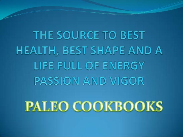 New Paleo Cookbook - The source to best health, best shape and a life of full energy passion and vigor