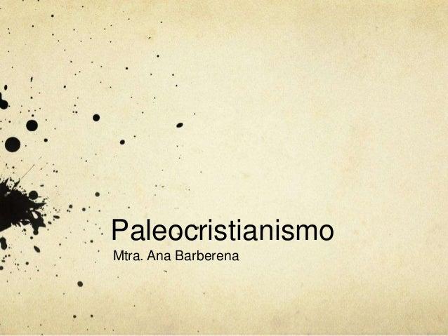 Paleocristianismo Mtra. Ana Barberena