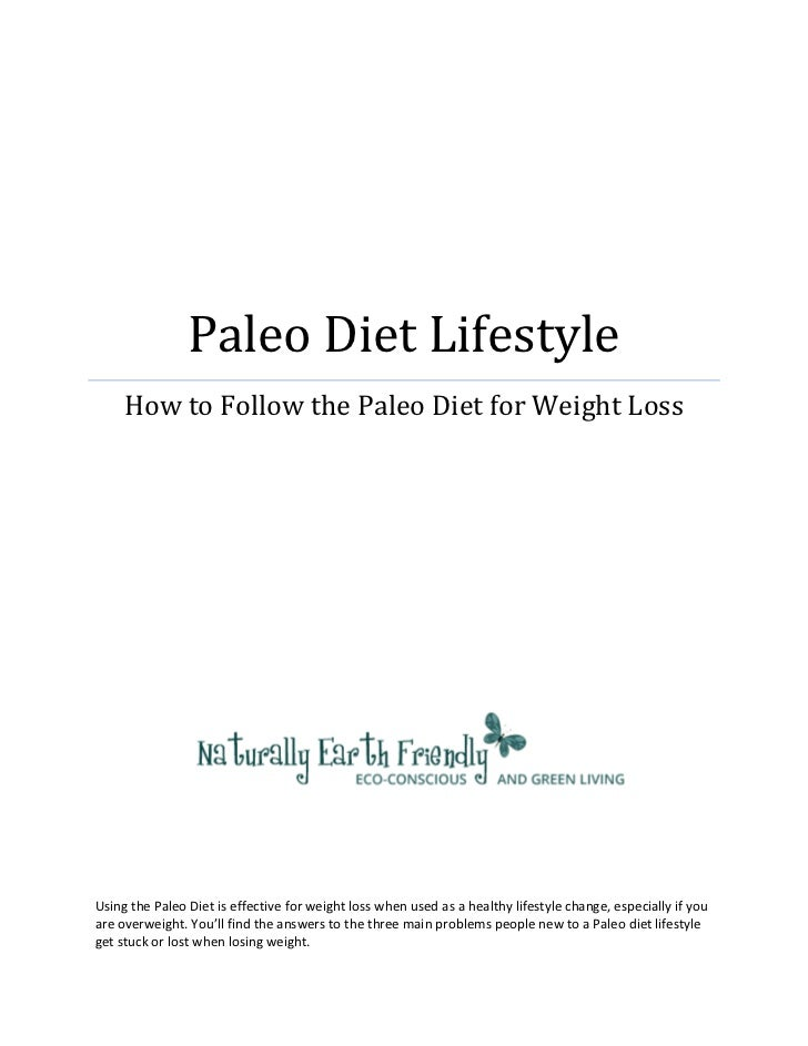 Paleo Diet Lifestyle     How to Follow the Paleo Diet for Weight LossUsing the Paleo Diet is effective for weight loss whe...