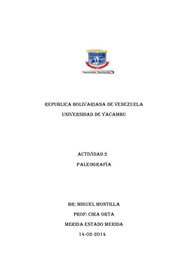 REPUBLICA BOLIVARIANA DE VENEZUELA UNIVERSIDAD DE YACAMBU  ACTIVIDAD 2 Paleografía  BR: MIGUEL MONTILLA PROF: cira Orta ME...