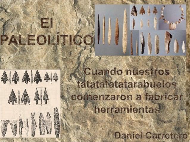 Paleolitico daniel c.