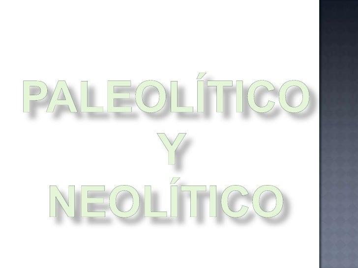 "Paleolítico NeolíticoSignificados      ""Paleo"" viejo o antiguo   ""Neo"" nuevo                  ""lítico"" piedra           ""l..."