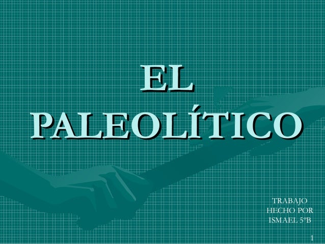 ELELPALEOLÍTICOPALEOLÍTICOTRABAJOHECHO PORISMAEL 5ºB1