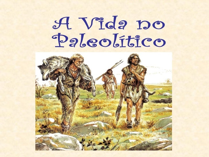 A Vida no Paleolítico