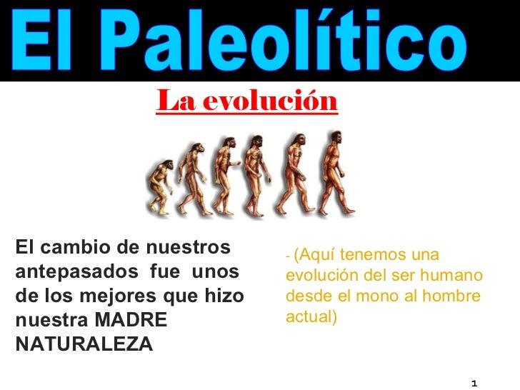 -  (Aquí tenemos una evolución del ser humano desde el mono al hombre actual) El cambio de nuestros antepasados  fue  unos...