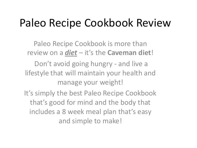 Paleo Recipe Cookbook Review    Paleo Recipe Cookbook is more than review on a diet – it's the Caveman diet!     Don't avo...