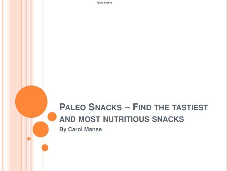 Paleo SnacksPALEO SNACKS – FIND THE TASTIESTAND MOST NUTRITIOUS SNACKSBy Carol Manse