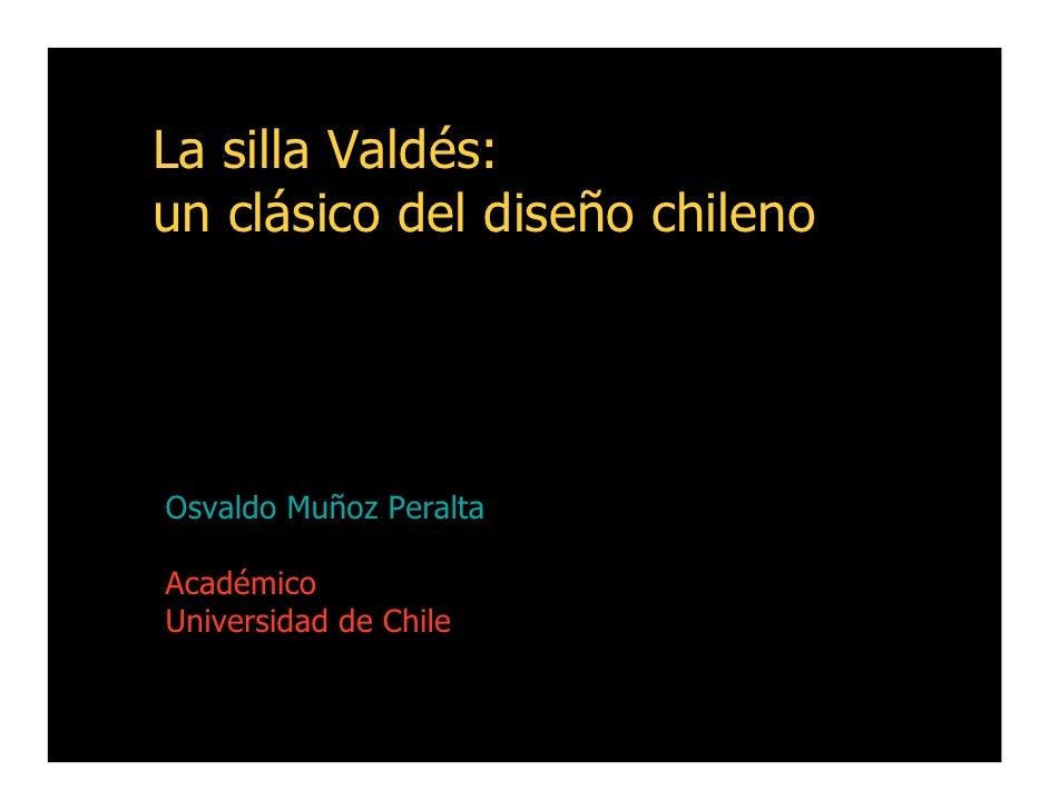 La silla Valdés: un clásico del diseño chileno     Osvaldo Muñoz Peralta  Académico Universidad de Chile