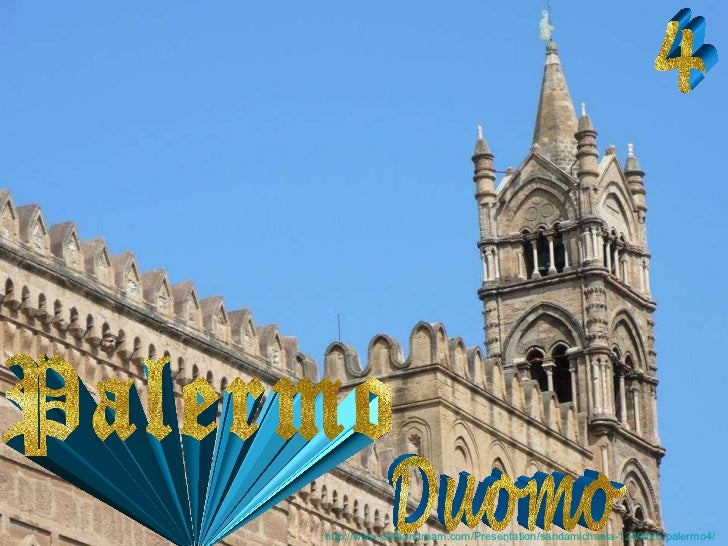 4 Palermo Duomo http://www.authorstream.com/Presentation/sandamichaela-1249425-palermo4/