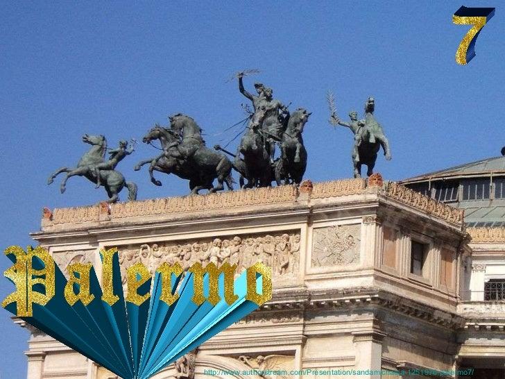 7 Palermo http://www.authorstream.com/Presentation/sandamichaela-1251976-palermo7/