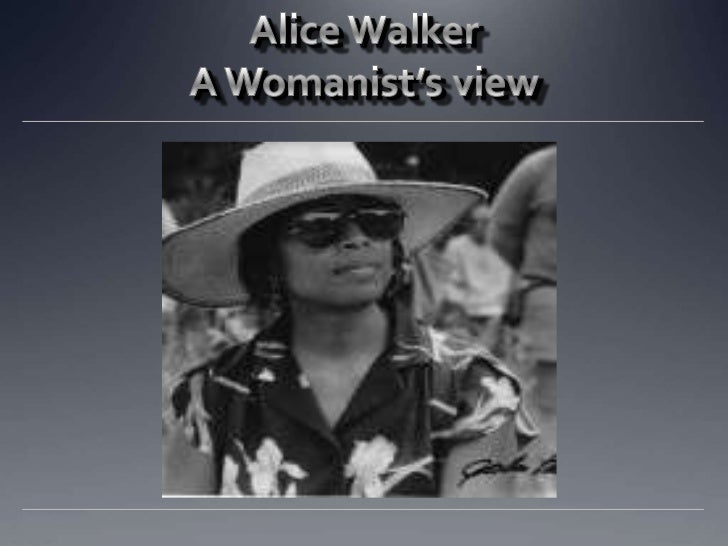 Alice Walker  A Womanist's view<br />
